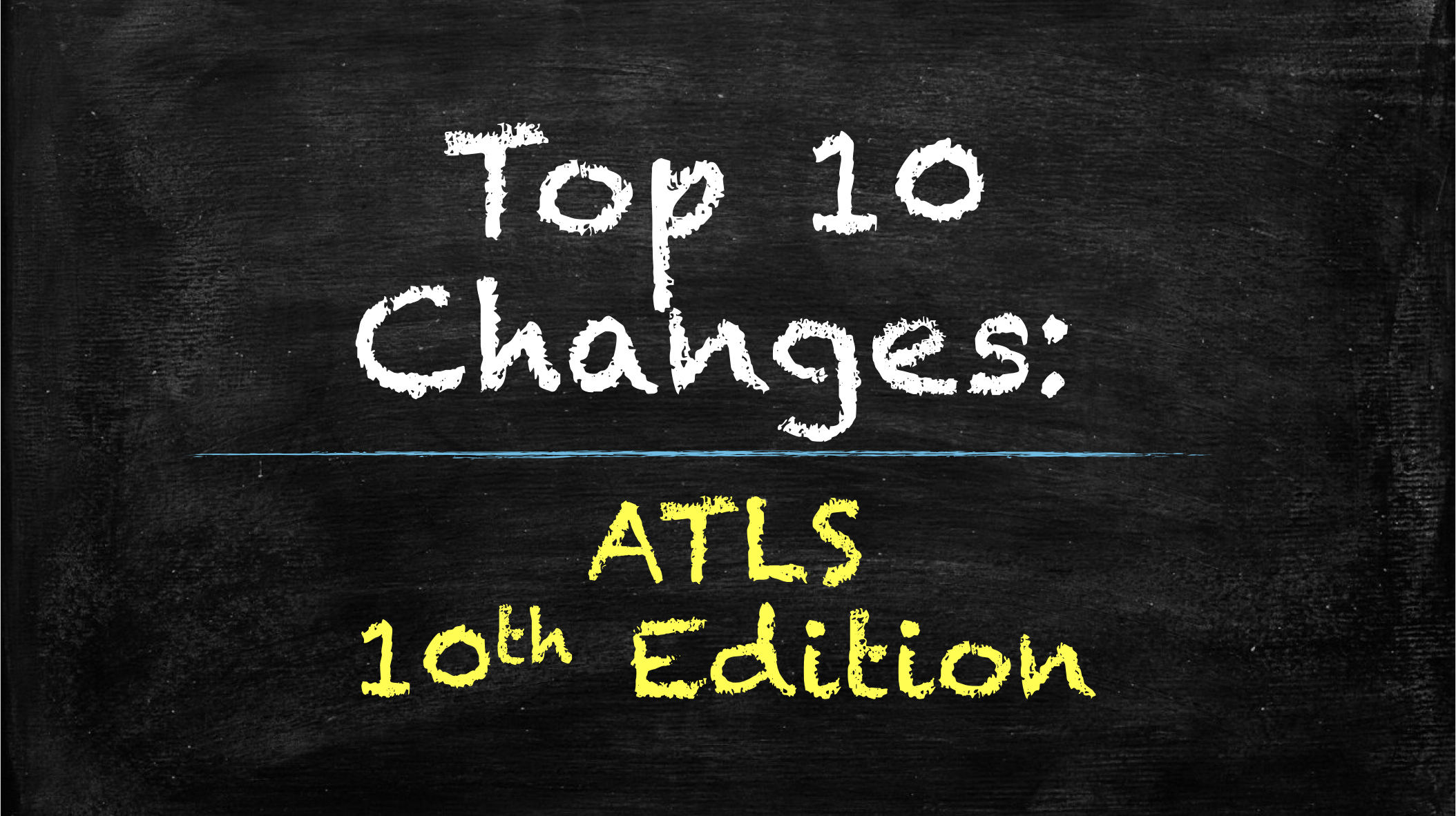 SGEM Xtra: The Top 10 Ch-ch-ch-changes to ATLS 10th Edition